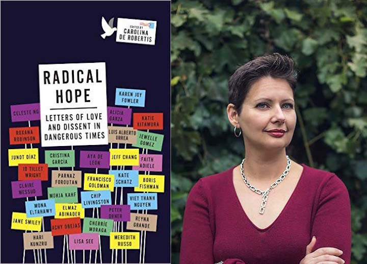 Radical Hope: Letters of Love and Dissent in Dangerous Times (coming to bookstores May 2), which was conceived of and edited by the Bay Area's own Carolina De Robertis