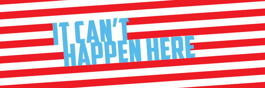It Can't Happen Here sign